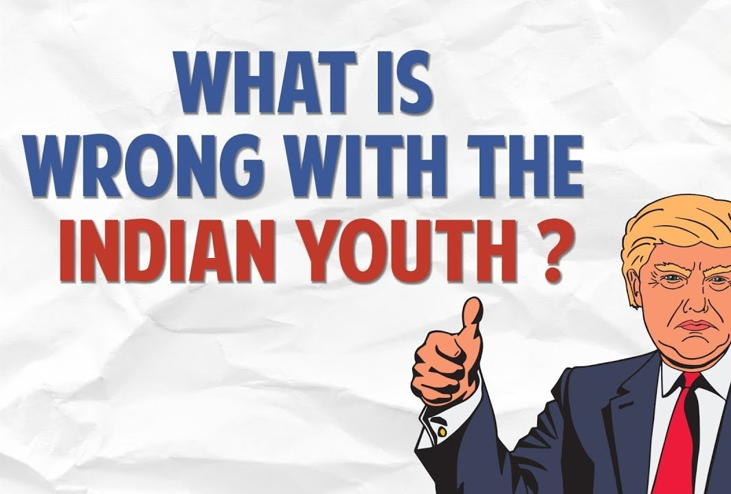 What is wrong with the Indian Youth?