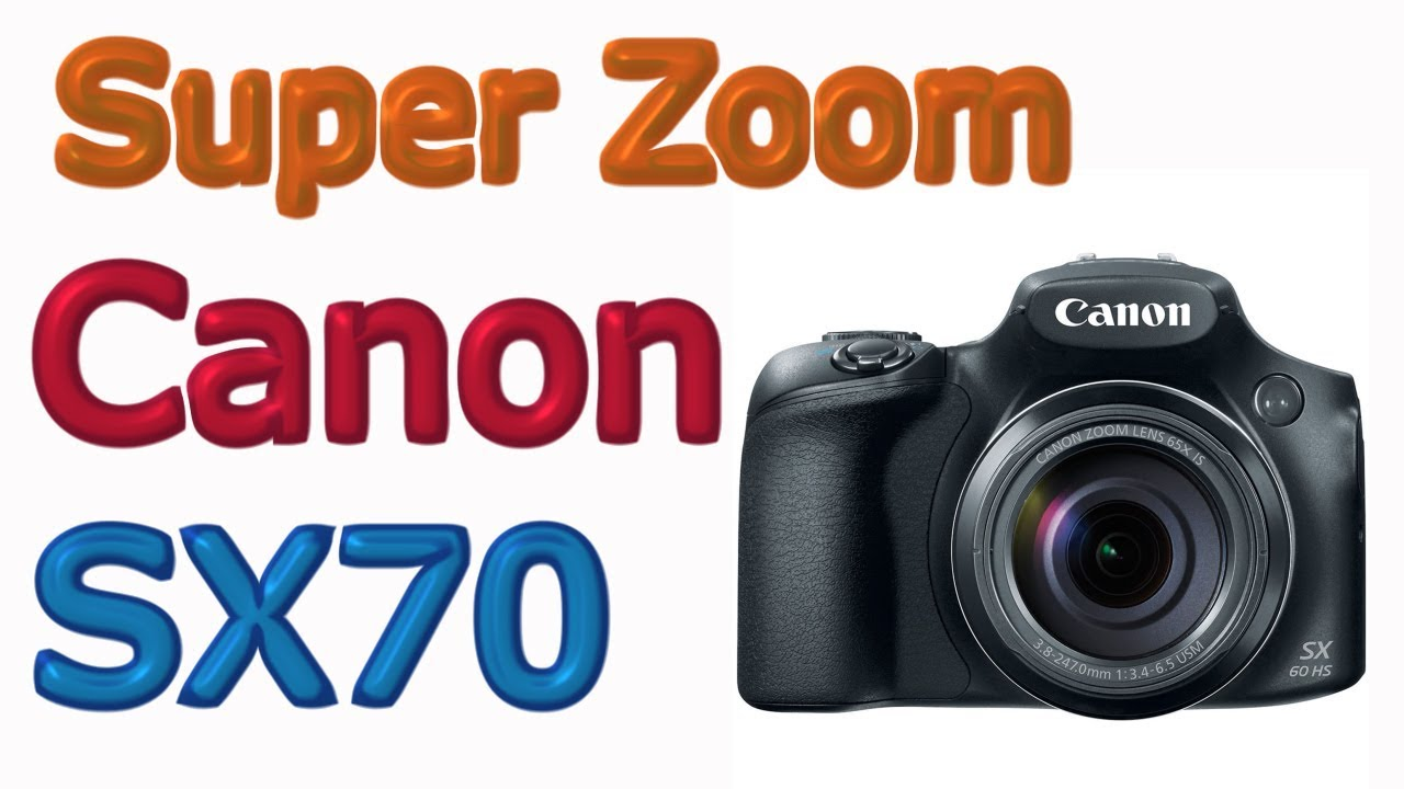 Canon PowerShot SX70 HS Review | Super zoom camera